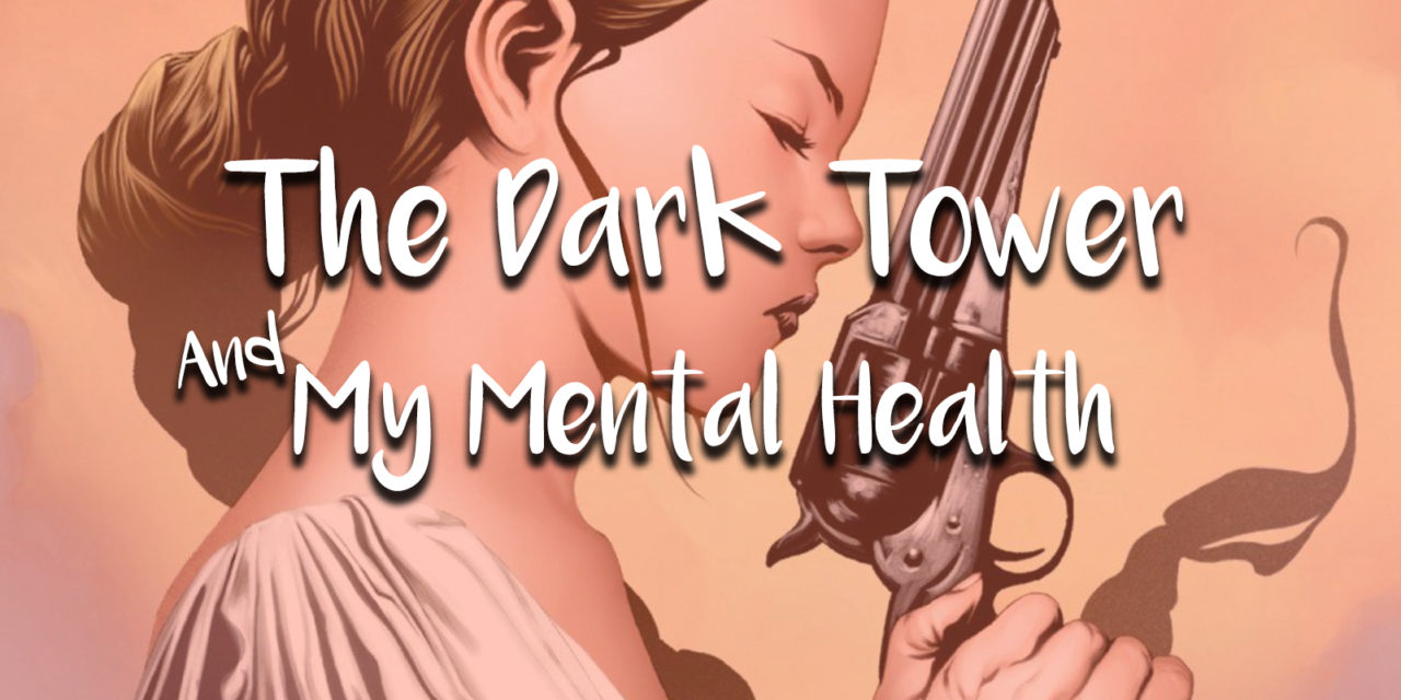 The Dark Tower and My Mental Health