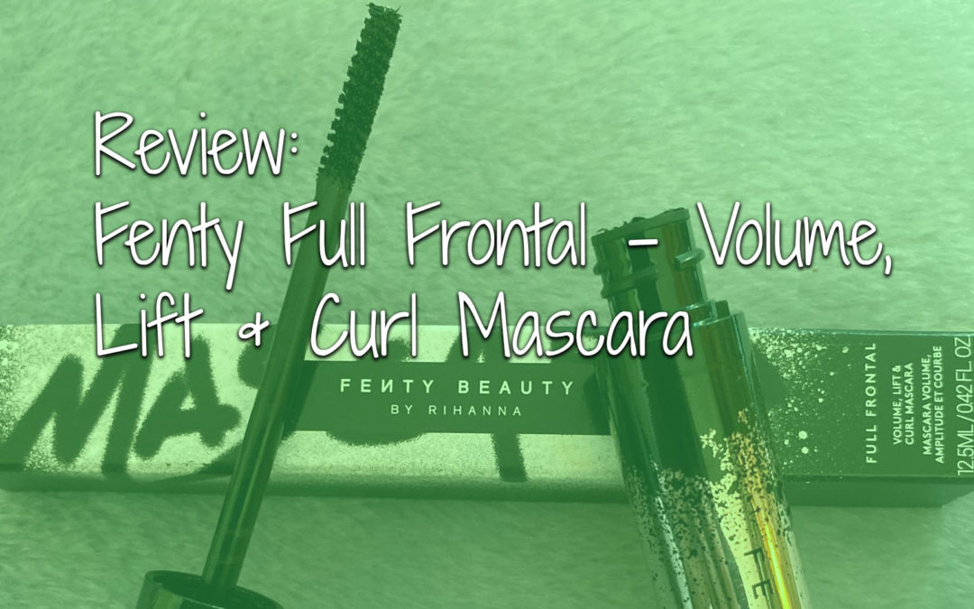 Review – Fenty Full Frontal Volume, Lift & Curl Mascara
